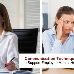 Five Effective Workplace Communication Techniques to Support Employee Mental Health